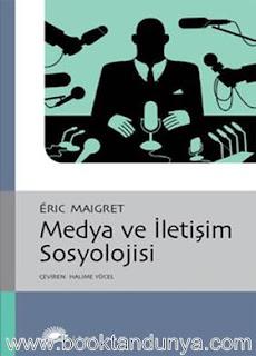 Eric Maigret - Medya ve İletişim Sosyolojisi