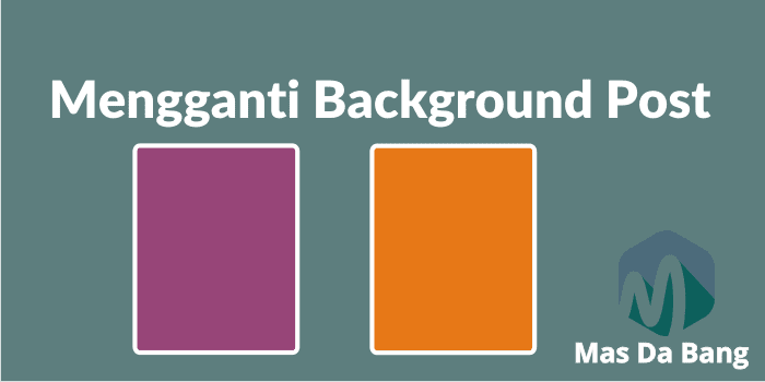 Cara Mengganti Background Postingan Blog