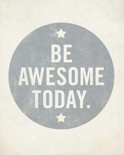 Be Awesome Today Print from Not Your Average Ordinary