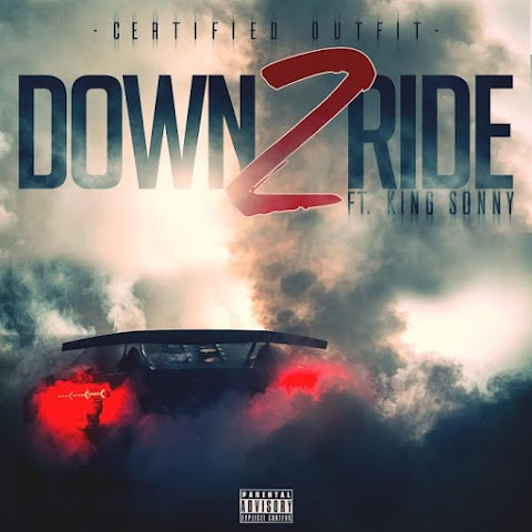 "Certified Outfit Ft King Sonny - ""Down 2 Ride"" 