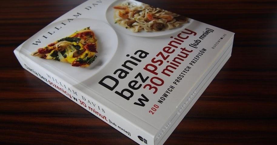 Dania Bez Pszenicy W 30 Minut Lub Mniej W Davis Recenzja Ksiazki Szybkie Gotowanie