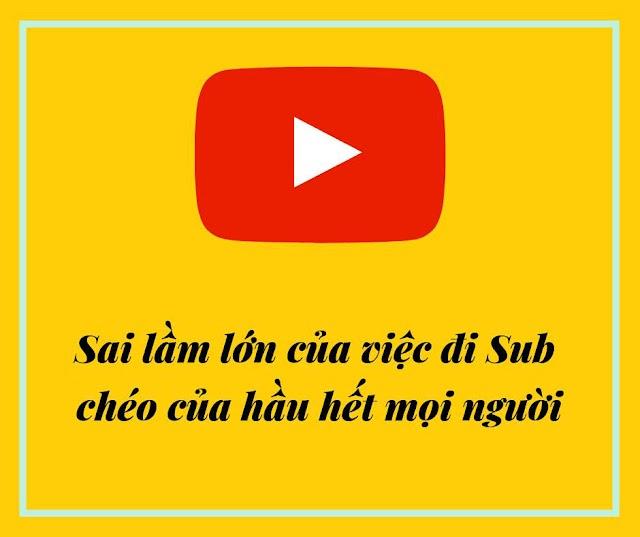 Sai lầm mắc phải của các Youtuber khi đi Sub chéo nhau