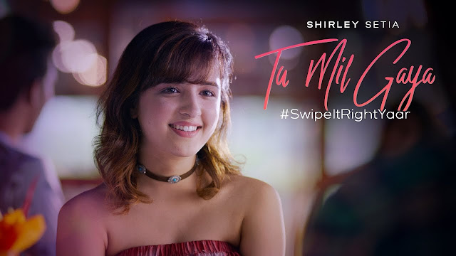 Tu Mil Gaya | Shirley Setia ft. Eklavey Kashyap | #SwipeItRightYaar