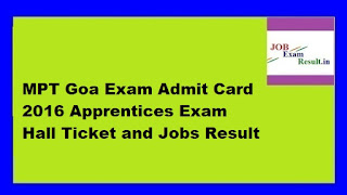MPT Goa Exam Admit Card 2016 Apprentices Exam Hall Ticket and Jobs Result