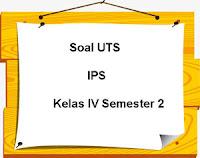 Soal UTS IPS Kelas 4 Semester 2 untuk Tahun Ajaran 2017/2018
