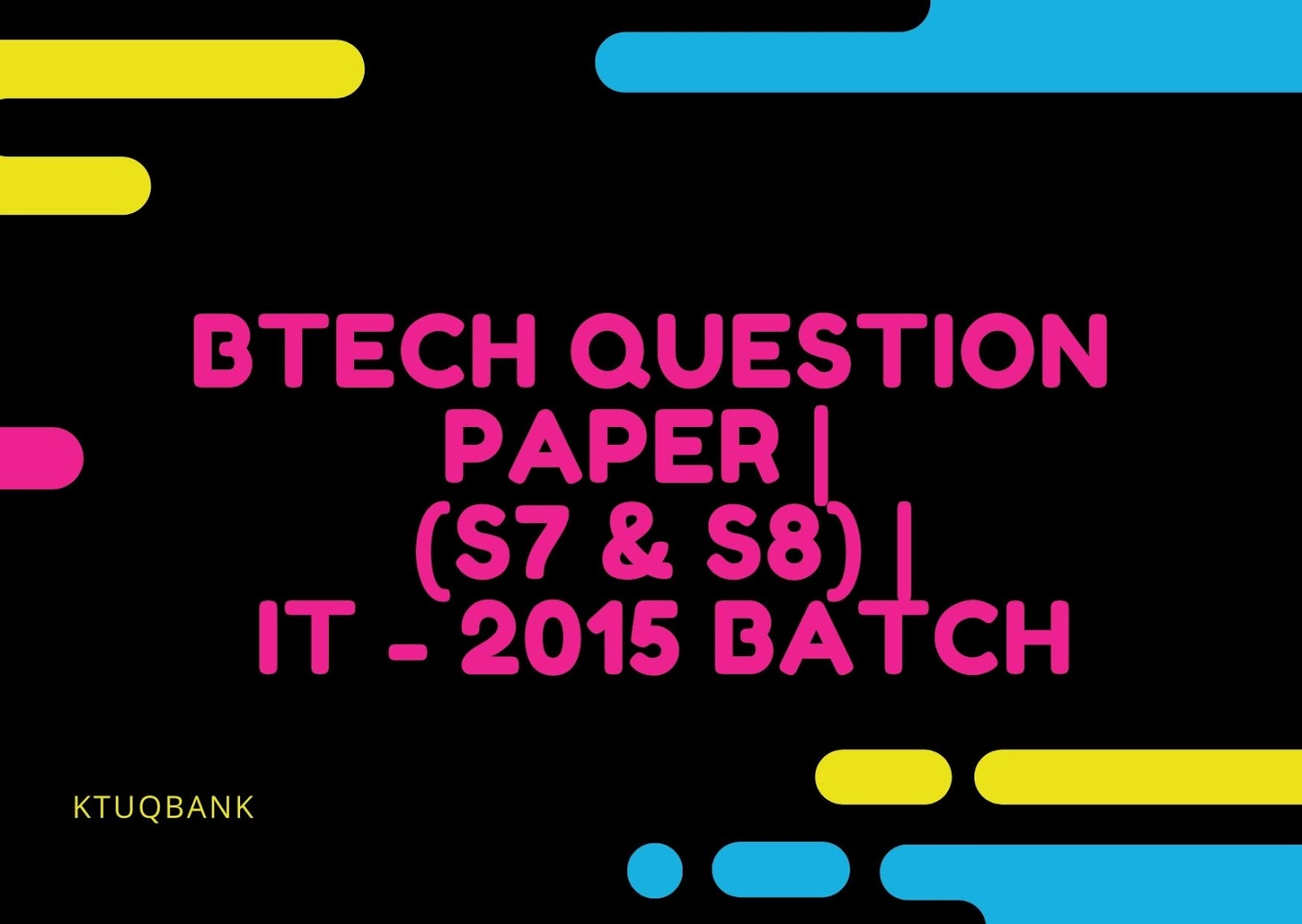 BTech Question Paper | 4th Year (S7 & S8) | Information Technology - 2015 Batch