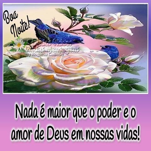 Nada é maior que o poder  e o amor de Deus em  nossas vidas!  Boa Noite!
