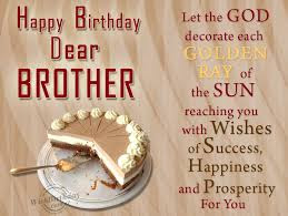 Happy Birthday wishes for brother: let the God decorate each golden ray of the sun reaching you with wishes