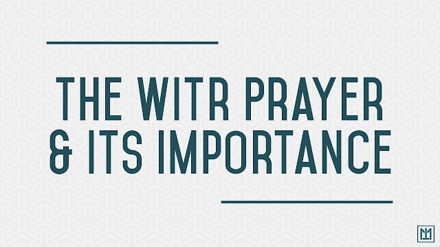 Why We Should Pray The Witr Prayer ?