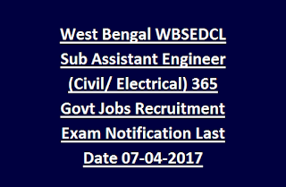 West Bengal WBSEDCL Sub Assistant Engineer (Civil, Electrical) 365 Govt Jobs Recruitment Exam Notification Last Date 07-04-2017