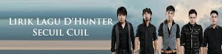 Lirik Lagu D'Hunter - Secuil Cuil