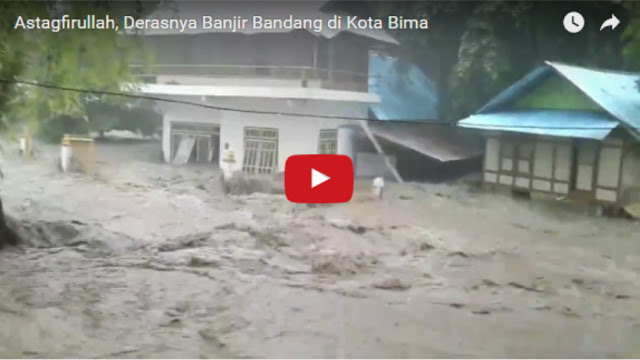 VIDEO: Banjir Bandang Terjang Bima NTB Dan Rendam Ribuan Rumah