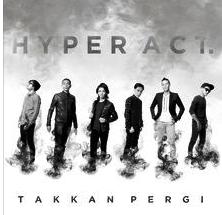 Hyper Act - Takkan pergi lirik dan download lagu