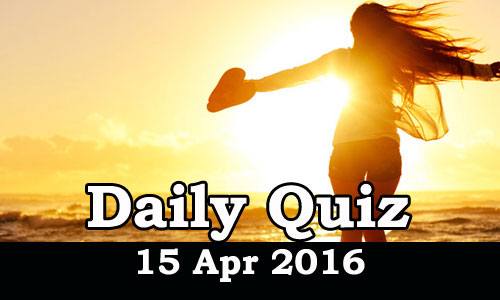 Daily Current Affairs Quiz - 15 Apr 2016