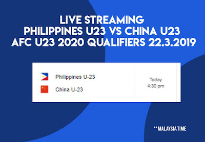 Live Streaming Philippines vs China AFC U23 Qualifiers 24.3.2019