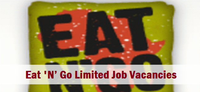 Eat 'N' Go Limited Job Vacancies March 2019