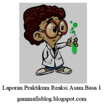 Reaksi Asam Basa 1 Laporan Praktikum Kimia Dasar Gammafis Blog
