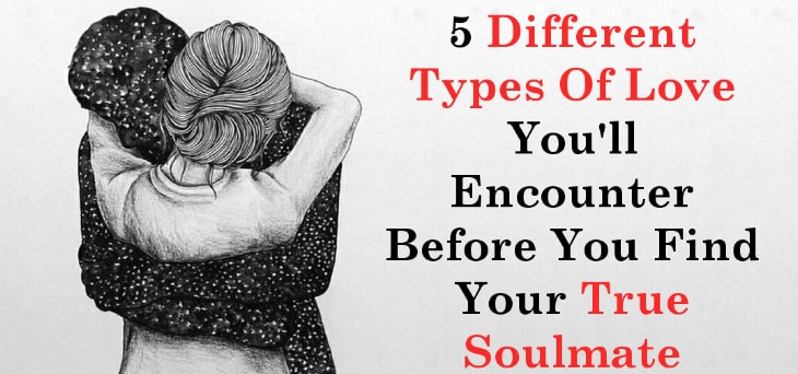Types Of Love You Will Fall On Before Finding Your Soul Mate