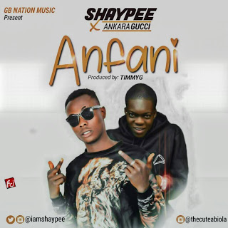 Shaypee Ft Ankara Gucci - Anfani - Mp3made.com.ng