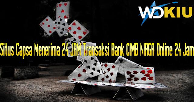 Situs Capsa Menerima 24 JAM Transaksi Bank CIMB NIAGA Online 24 Jam