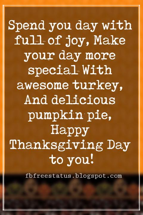 Wishes For Thanksgiving, Spend you day with full of joy, Make your day more special With awesome turkey, And delicious pumpkin pie, Happy Thanksgiving Day to you!