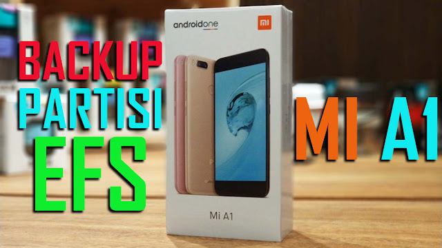 Antisipasti IMEI Hilang: Segera Backup Partisi EFS Xiaomi Mi A1 Kamu Sebelum Terlambat! Ini Tata Cara Lengkapnya