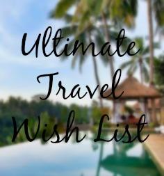 Ultimate travel wishlist