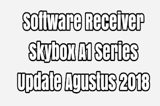 Software Receiver Skybox A1 Series Update Agustus 2018