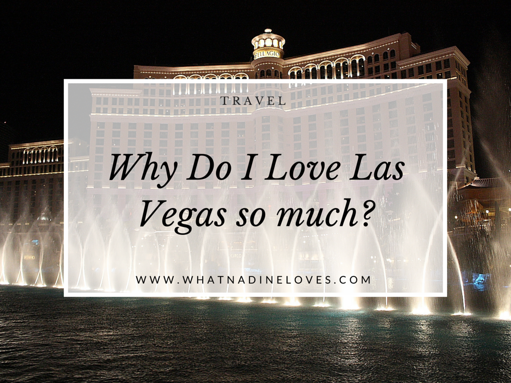 Why do I love Las Vegas so much? Find out on my blog. - Travel // www.whatnadineloves.com