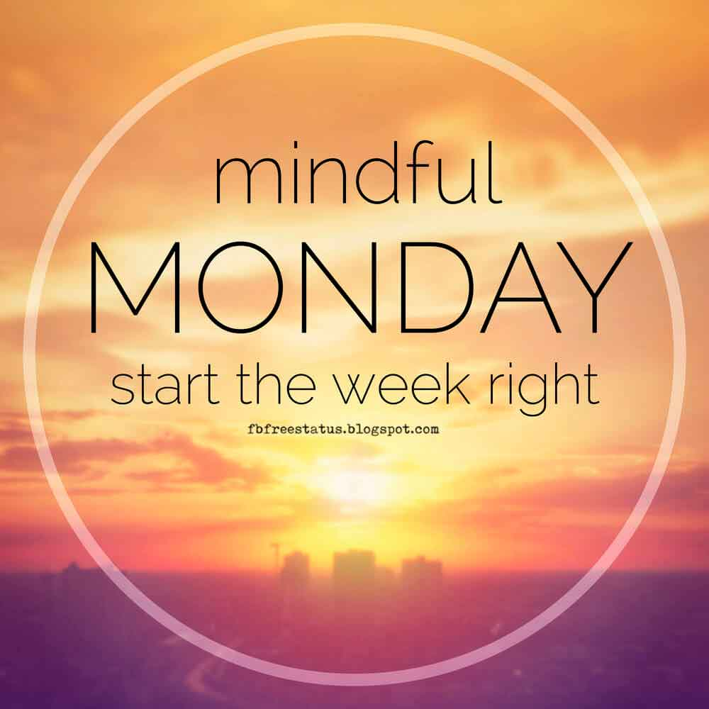 Mindful Monday start the week right. Happy Monday,