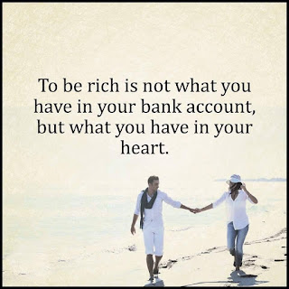 Staying Alive is Not Enough :To be rich is not what you have in your bank account, but what you have in your heart.