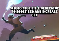 10 Blog Post Title Generator to Boost SEO and Increase CTR