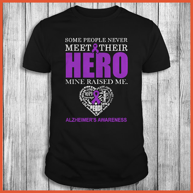 Alzheimer's Awareness - Some People Never Meet Their Hero Mine Raised Me Shirt