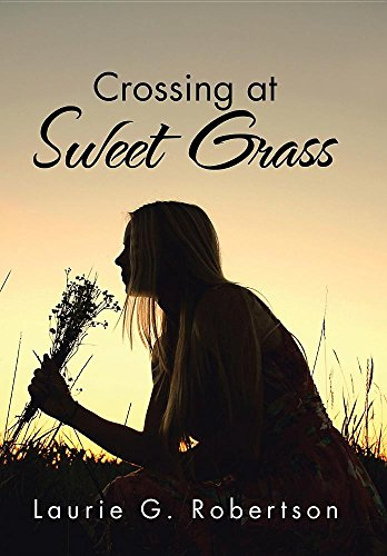 Crossing at Sweet Grass by Laurie G Robertson