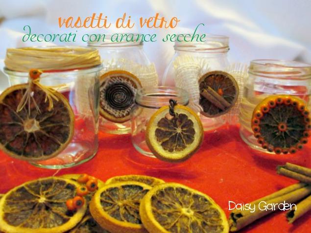 Decorazioni Natalizie Con Arance Essiccate.Daisy Garden Vasetti Di Vetro Decorati Con Le Arance Secche