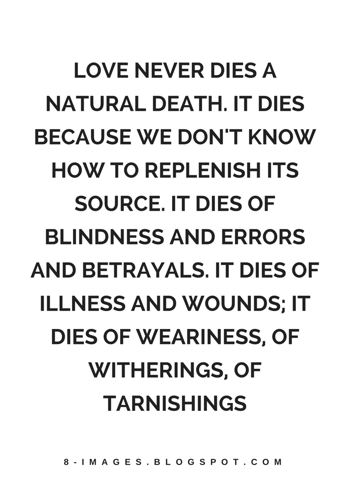 Quotes Love Never Dies A Natural Death It Dies Because We Don't Adorable Natural Love Quotes