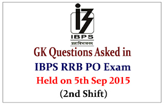 List of GK Questions Asked in IBPS RRB PO (Officer Scale-I) Exam Held on 5th Sep 2015 (2nd Shift)