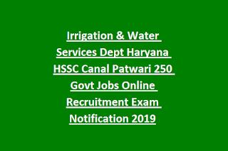 Irrigation & Water Services Dept Haryana HSSC Canal Patwari 250 Govt Jobs Online Recruitment Exam Notification 2019