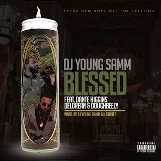 Dj Young Samm - Blessed Feat. Dante Higgins, Delorean & Doughbeezy