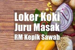 Loker Koki / Juru Masak di RM Kepik Sawah