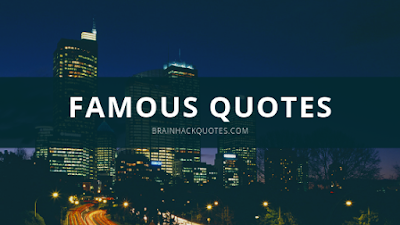 Famous Quotes - Brain Hack Quotes