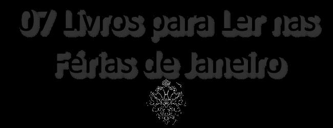 Sete Livros para Ler nas Férias de Janeiro