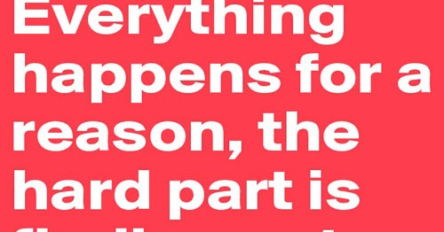 everything happens for a reason the hard part is finding
