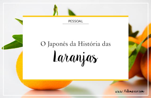 O Japonês da História das Laranjas - 31 de Março