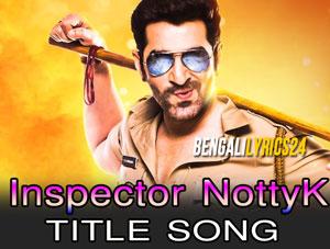 Inspector NottyK Lyrics - Title Song | JEET, Nakash Aziz