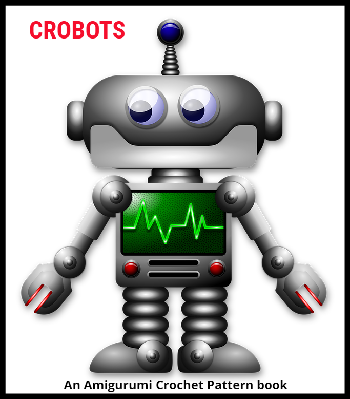 Crobots An Amigurumi Robots Crochet Pattern Book Review