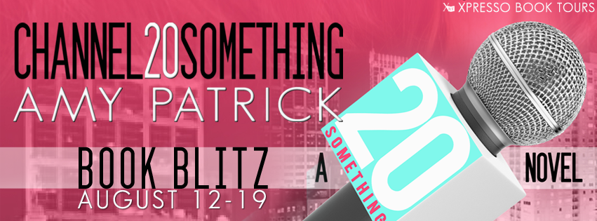 "Book Blitz: ""Channel 20Something"" by Amy Patrick {Interview + Giveaway!}"
