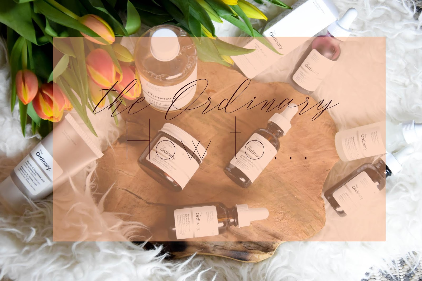 The Ordinary - products guide and how to use acids