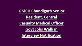 GMCH Chandigarh Senior Resident, Central Casualty Medical Officer Govt Jobs Walk in Interview Notification 2018