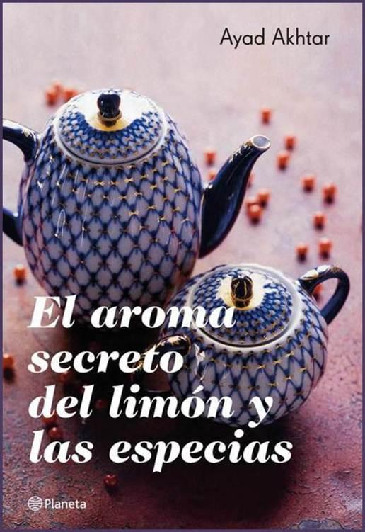 El aroma secreto del limón y las especias – Ayad Akhtar